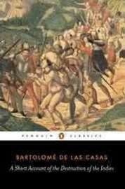 A Short Account Of The Destruction Of The Indies (Bartolome Las Casas)