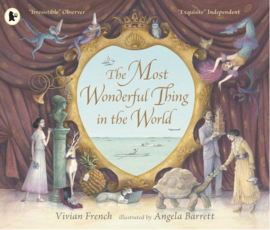 The Most Wonderful Thing In The World (Vivian French, Angela Barrett)