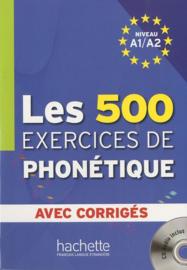 Les 500 exercices de phonétique - Niveau A1/A2 avec corrigés