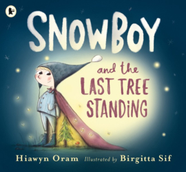 Snowboy And The Last Tree Standing (Hiawyn Oram, Birgitta Sif)