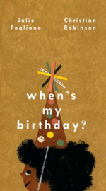 When's My Birthday? (Julie Fogliano, Christian Robinson)