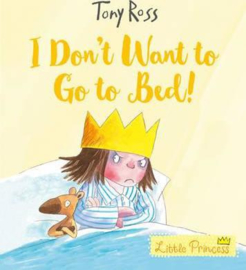 I Don't Want to Go to Bed! (Little Princess) (Tony Ross) Paperback / softback