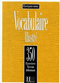 VOCABULAIRE ILLUSTRE. 350 exercices, Niveau débutant