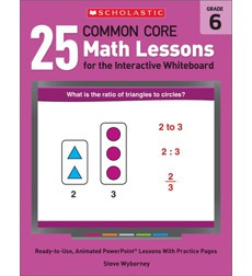 25 Common Core Math Lessons for the Interactive Whiteboard: Grade 6