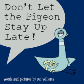 Don't Let The Pigeon Stay Up Late! (Mo Willems)