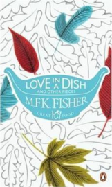 Love In A Dish And Other Pieces (M. F. K. Fisher)