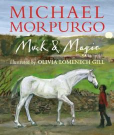 Muck And Magic (Michael Morpurgo, Olivia Lomenech Gill)