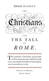 The Christians And The Fall Of Rome (Edward Gibbon)