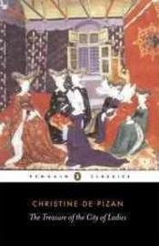 The Treasure Of The City Of Ladies (Christine De Pizan)