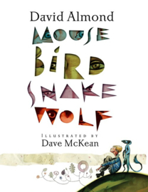 Mouse Bird Snake Wolf (David Almond, Dave McKean)