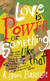 Love is Power or Something Like That (A. Igoni Barrett)