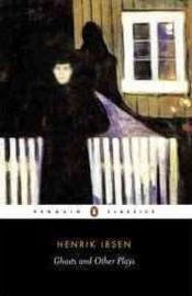 Ghosts, A Public Enemy, When We Dead Wake (Henrik Ibsen)
