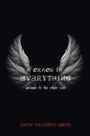A Crack in Everything Welcome to the other side (Ruth Frances Long)