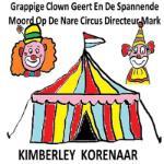 Grappige Clown Geert En De Spannende Moord Op De Nare Circus Directeur Mark (Kimberley Korenaar)