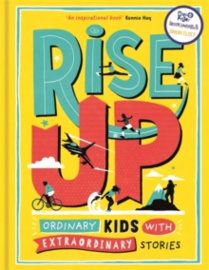 Rise Up : Ordinary Kids with Extraordinary Stories