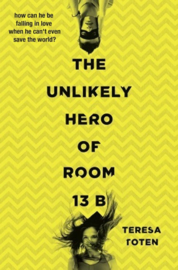 The Unlikely Hero Of Room 13b (Teresa Toten)