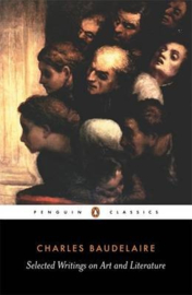 Selected Writings On Art And Literature (P. charvet  Charles-pierre Baudelaire)