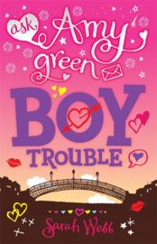 Ask Amy Green: Boy Trouble (Sarah Webb)