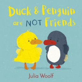 Duck and Penguin Are Not Friends (Julia Woolf) Hardback