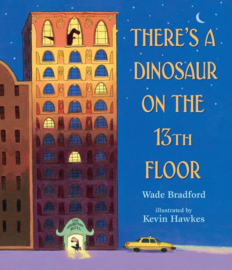 There's A Dinosaur On The 13th Floor (Wade Bradford, Kevin Hawkes)
