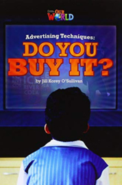 Our World 6 Advertising Techniques: Do You Buy It? Reader