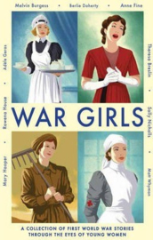 War Girls (Adèle Geras, Sally Nicholls, Mary Hooper, Matt Whyman, Berlie Doherty, Melvin Burgess, Anne Fine, Theresa Breslin, Rowena House) Paperback / softback