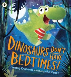 Dinosaurs Don't Have Bedtimes! (Timothy Knapman, Nikki Dyson)