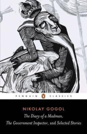 Diary Of A Madman, The Government Inspector, & Selected Stories (Nikolay Gogol)