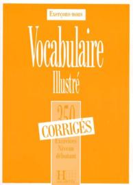 VOCABULAIRE ILLUSTRE. 350 exercices, Niveau débutant, Corrigés