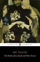 The Death Of Ivan Ilyich And Other Stories (Leo Tolstoy)