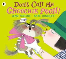 Don't Call Me Choochie Pooh! (Sean Taylor, Kate Hindley)