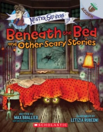 Mister Shivers: Beneath the Bed and Other Scary Stories