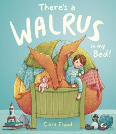 There's a Walrus in My Bed! (Ciara Flood) Hardback