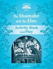 Classic Tales Second Edition Level 1 The Shoemaker And The Elves Activity Book & Play