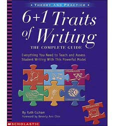 6 + 1 Traits of Writing: The Complete Guide: Grades 3  Up