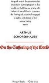 On The Suffering Of The World (Arthur Schopenhauer)