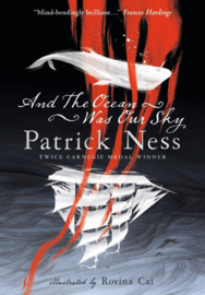 And The Ocean Was Our Sky (Patrick Ness, Rovina Cai)