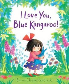 I Love You, Blue Kangaroo! (Emma Chichester Clark) Paperback / softback