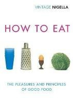 How To Eat (vintage Classics Anniversary Edition)