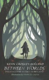 Between Worlds: Folktales Of Britain & Ireland (Kevin Crossley-Holland, Frances Castle)