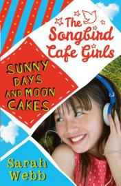 Sunny Days And Moon Cakes (the Songbird Cafe Girls 2) (Sarah Webb)
