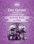 Classic Tales Second Edition Level 4 Don Quixote: Adventures Of A Spanish Knight Activity Book And Play