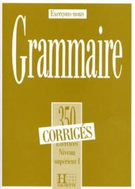 GRAMMAIRE. 350 exercices niveau supérieur 1, corrigés