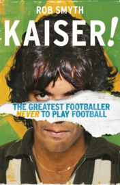 Kaiser: The Greatest Footballer Never To Have Played Football
