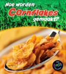 Hoe worden cornflakes gemaakt? (John Malam)
