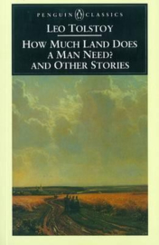 How Much Land Does A Man Need? & Other Stories (Leo Tolstoy)