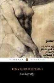 The Autobiography Of Benvenuto Cellini (Benvenuto Cellini)