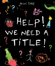 Help! We Need A Title! (Hervé Tullet)