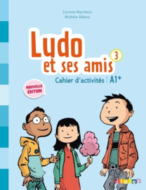 Ludo et ses amis 3 - Cahier d'activités A1