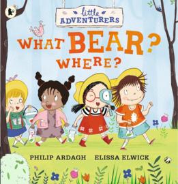 Little Adventurers: What Bear? Where? (Philip Ardagh, Elissa Elwick)